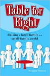 Table for Eight: Raising a Large Family in a Small-Family World - Meagan Francis