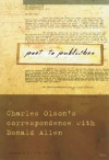 Poet to Publisher: Charles Olson's Correspondence with Donald Allen - Ralph Maud, Donald Merriam Allen, Charles Olson's, Ralph Maud