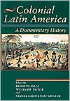 Colonial Latin America: A Documentary History - William B. Taylor
