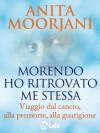 Morendo ho ritrovato me stessa (Psicologia e crescita personale) (Italian Edition) - Anita Moorjani, Katia Prando