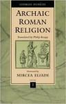 Archaic Roman Religion, Volume 1 - Georges Dumézil