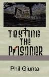 Testing the Prisoner - Phil Giunta