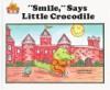 """Smile,"" Says Little Crocodile - Jane Belk Moncure"