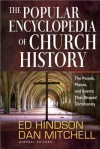 The Popular Encyclopedia of Church History: The People, Places, and Events That Shaped Christianity - Ed Hindson, Dan Mitchell
