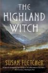 The Highland Witch: A Novel - Susan Fletcher