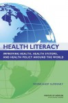 Health Literacy: Improving Health, Health Systems, and Health Policy Around the World: Workshop Summary - Roundtable on Health Literacy, Board on Population Health and Public Health Practice, Institute of Medicine