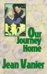 Our Journey Home: Rediscovering a Common Humanity Beyond Our Differences - Jean Vanier