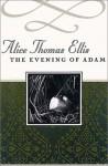 The Evening of Adam - Alice Thomas Ellis