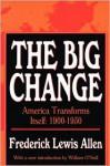 The Big Change: America Transforms Itself 1900-1950 - Frederick L. Allen