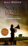 Sweet Land: New and Selected Stories - Will Weaver