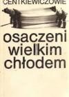 Osaczeni wielkim chłodem - Czesław Centkiewicz, Alina Centkiewicz