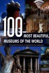100 Most Beautiful Museums of the World: A Journey Across Five Continents - Rebo International