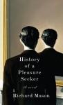 History of a Pleasure Seeker - Richard Mason, Joseph Kanon