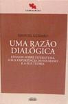 Uma Razão Dialógica - Ensaios Sobre Literatura, a Sua Experiência do Humano e a Sua Teoria - Manuel Gusmão