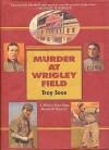 Murder At Wrigley Field - Troy Soos