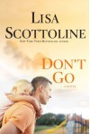 Don't Go - Lisa Scottoline