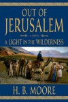 Out of Jerusalem, Vol. 2: A Light in the Wilderness - H. B. Moore
