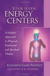Your Seven Energy Centers: A Holistic Approach To Physical, Emotional And Spiritual Vitality (Pocket Guides to Practical Spirituality) - Elizabeth Clare Prophet, Patricia R. Spadaro