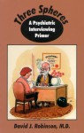 Three Spheres: A Psychiatric Interviewing Primer - David J. Robinson, Brian Chapman