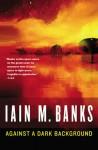 Against a Dark Background - Iain M. Banks