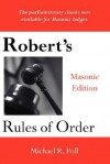 Robert's Rules of Order - Masonic Edition - Michael R. Poll