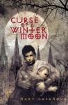 Curse of a Winter Moon - Mary Casanova