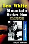 Leo White: Mountain Rocket Man - Ralph Roberts