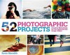 52 Photographic Projects: Creative Workshops for the Adventurous Image-Maker. Kevin Meredith - Kevin Meredith