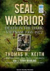 SEAL Warrior: Death in the Dark: Vietnam 1968-1972 - Thomas H. Keith, J. Terry Riebling, Michael Prichard