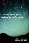 Cosmic Prayer and Guided Transformation: Key Elements of the Emergent Christian Cosmology - Robert Govaerts, David Jasper