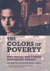 The Colors of Poverty: Why Racial and Ethnic Disparities Exist - Ann Chih Lin, David R. Harris