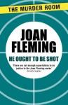 He Ought to be Shot - Joan Fleming