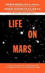 Life on Mars: A Survey of the Arguments for and Against Martian Life by a Celebrated ........... - Patrick Moore, Jackson Moore, Francis Jackson