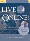 Live and Online!: Tips, Techniques, and Ready-To-Use Activities for the Virtual Classroom - Jennifer Hofmann