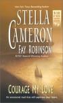 Courage My Love - Stella Cameron, Fay Robinson