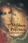 All Women Are Psychics - Diane Stein, Margaret M. Bowater
