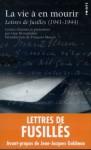 La Vie à En Mourir: Lettres De Fusillés, 1941 1944 - Guy Krivopissko, Lucien Scheler