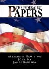 The Federalist Papers - Alexander Hamilton, James Madison, John Jay