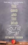 The Good and the Dead - Seymour Shubin