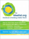 The Idealist.Org Handbook to Building a Better World: How to Turn Your Good Intentions Into Actions That Make a Difference - Idealist.org, Stephanie Land