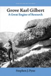 Grove Karl Gilbert, a Great Engine of Research - Stephen J. Pyne