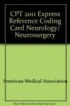 CPT 2011 Express Reference Coding Card Neurology/Neurosurgery - American Medical Association
