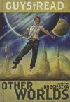 Guys Read: Other Worlds - Jon Scieszka, Tom Angleberger, Eric S Nylund, D.J. MacHale