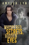 Whispered Secrets, Hidden Eyes - Amylea Lyn