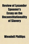 Review of Lysander Spooner's Essay on the Unconstitutionality of Slavery - Wendell Phillips