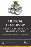 Medical Leadership: A Practical Guide for Trainees & Tutors - Peter Spurgeon