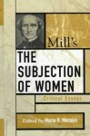 Mill's The Subjection of Women: Critical Essays (Critical Essays on the Classics Series) - Maria H. Morales, Wendy Donner, Keith Burgess-Jackson, Julia Annas, Susan Moller Okin, John Howes, Mary Lyndon Shanley, Susan Mendus, Nadia Urbinati