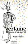 Paul Verlaine: Histoire D'un Corps - Alain Buisine
