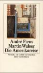 Die Amerikareise : Versuch, ein Gefühl zu verstehen - Andre Ficus, Martin Walser