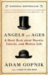 Angels and Ages: Lincoln, Darwin, and the Birth of the Modern Age - Adam Gopnik